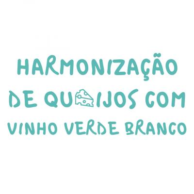 Harmonização de Queijos com Vinho Verde Branco